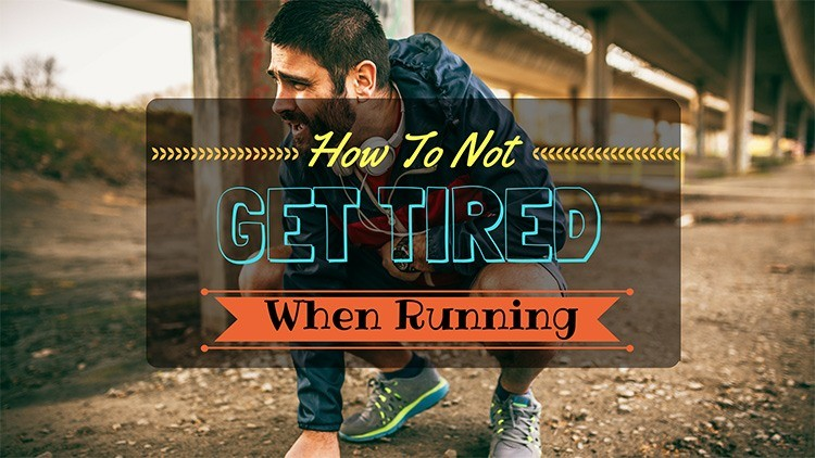 How To Not Get Tired When Running In 12 Awesome Ways!