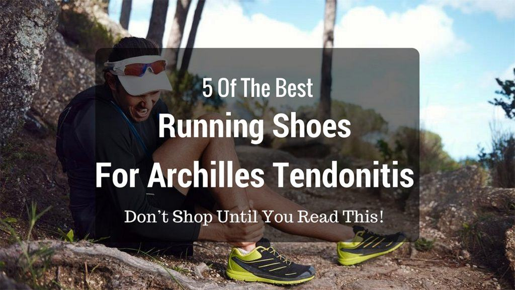 5 Of The Best Running Shoes for Achilles Tendonitis – Don't Shop Until You Read This!
