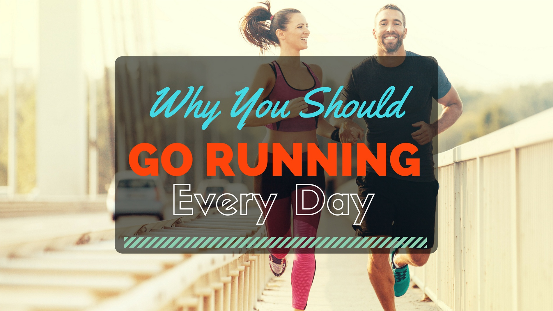 Why You Should Go for A Run Every day