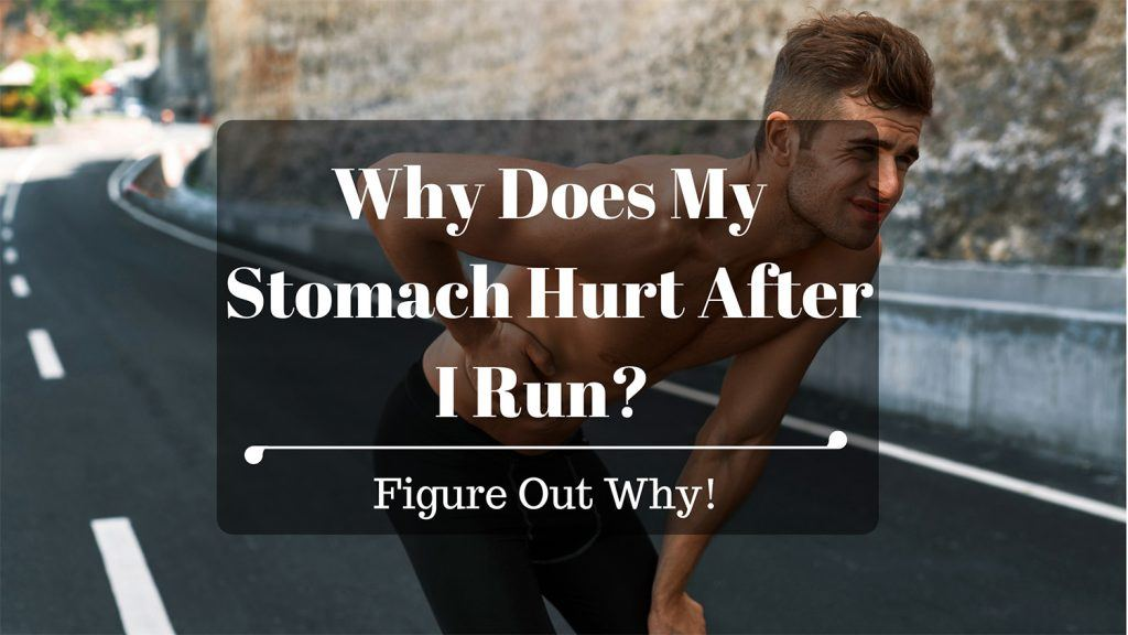 Why Does My Stomach Hurt After I Run? Figure Out Why!
