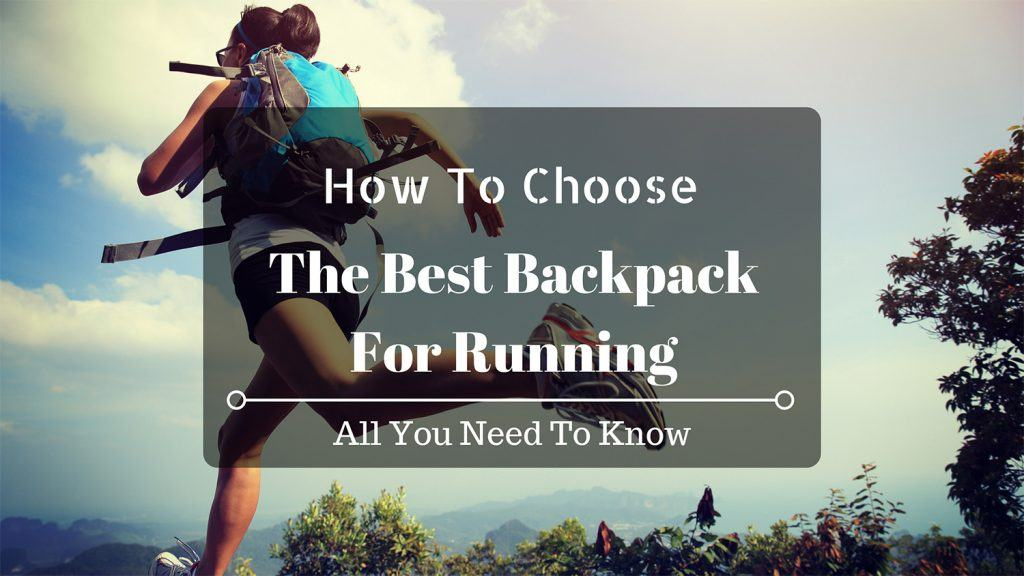 A Guide To Selecting The Best Backpack For Running