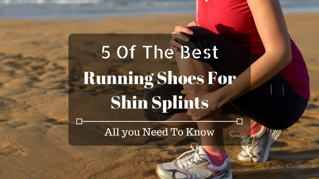 5 Of The Best Running Shoes For Shin Splints In 2020 – All You Need To Know