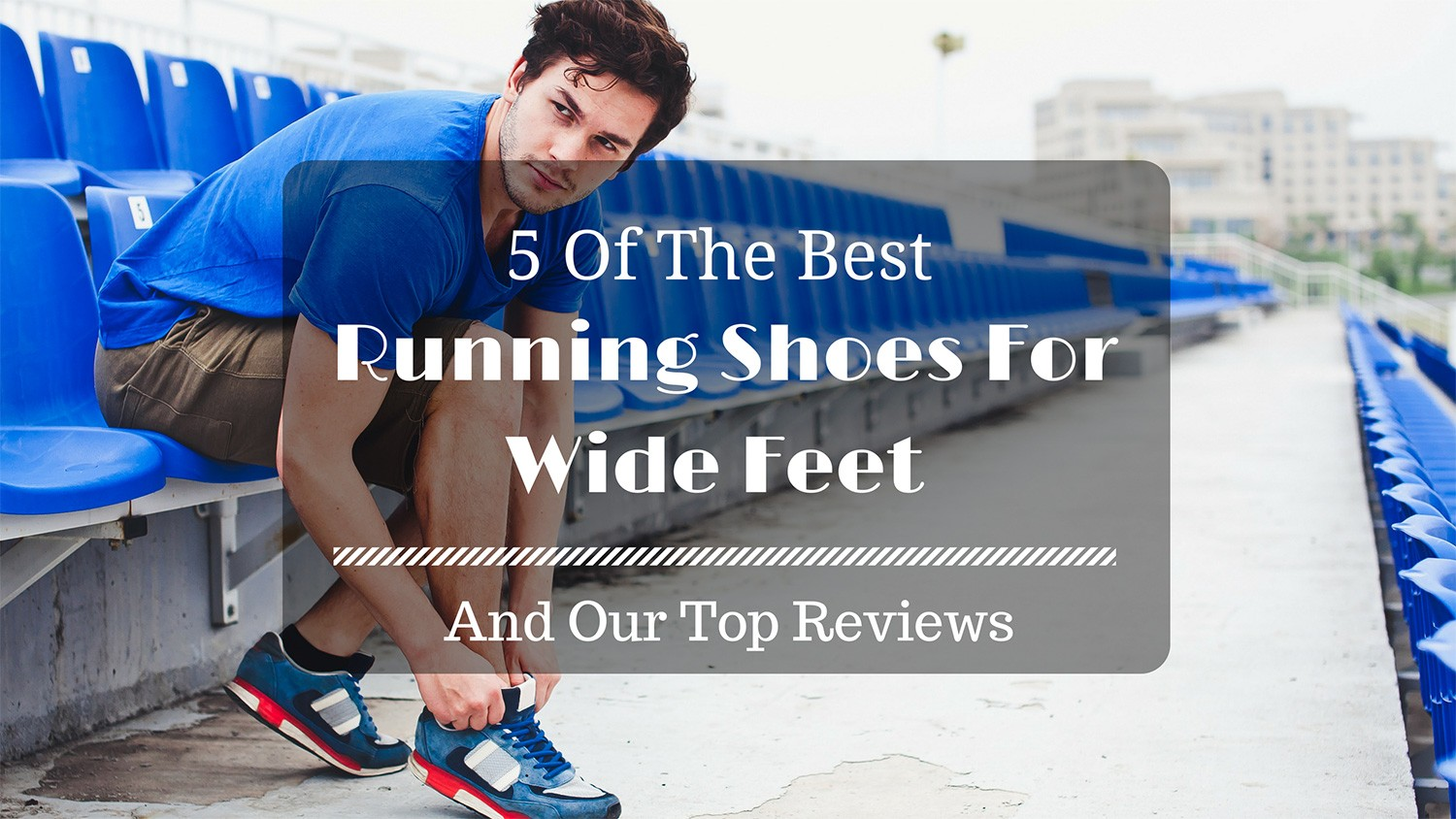 2017's List Of The Best Running Shoes For Wide Feet – All You Need To Know