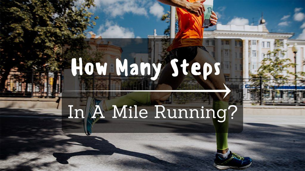 How To Know How Many Steps In A Mile Running? The Answer May Help You!