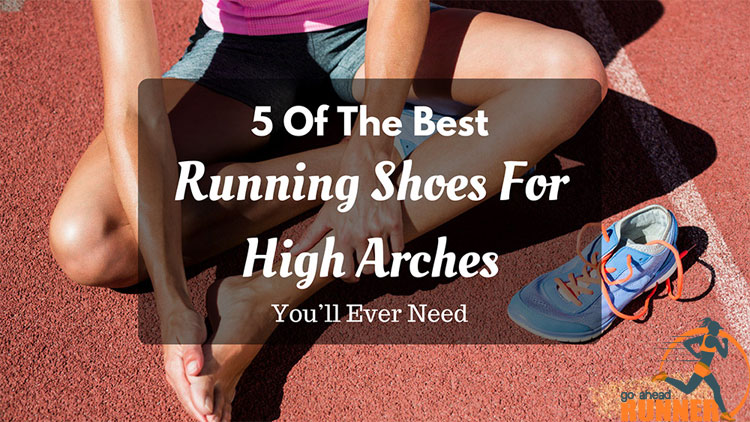 5 Of The Best Running Shoes For High Arches You'll Ever Need