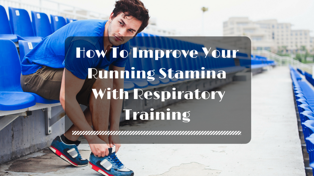 How To Improve Your Running Stamina With Respiratory Training